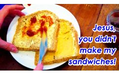 """""""Jesus, you didn't make my sandwiches"""" Video File - Full Track Version"""