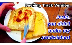 """Jesus, you didn't make my sandwiches"" Video File - Backing Track Version"